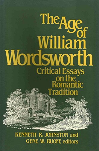 The Age of William Wordsworth: Critical Essays on the Romantic Tradition: Kenneth R. ...