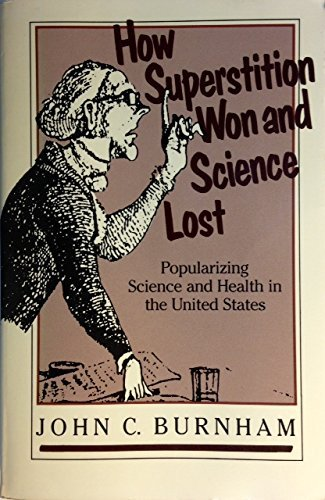 9780813512655: How Superstition Won and Science Lost: Popularizing Science and Health in the United States