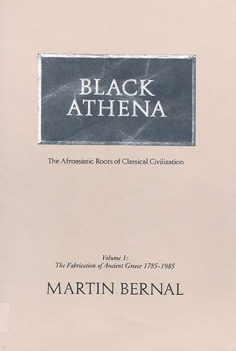 Black Athena: The Afroasiatic Roots of Classical: Martin Bernal