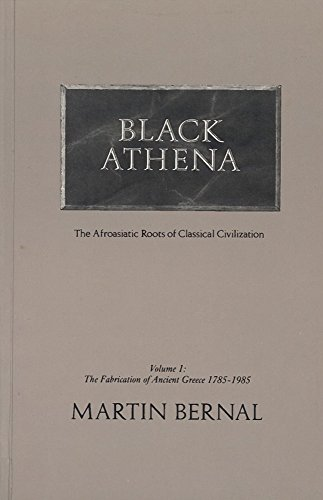 Black Athena: The Afroasiatic Roots of Classical Civilization (The Fabrication of Ancient Greece ...