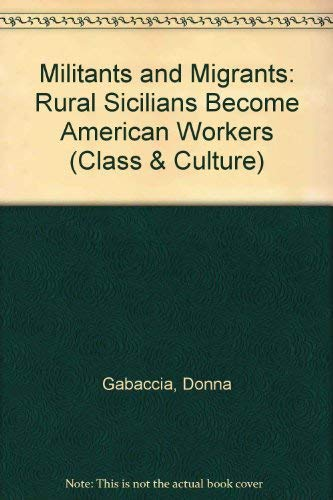 9780813513188: Militants and Migrants: Rural Sicilians Become American Workers (Class and Culture Series)