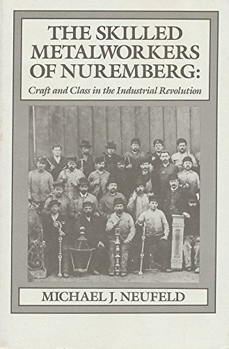 The Skilled Metalworkers of Nuremberg: Craft and Class in the Industrial Revolution