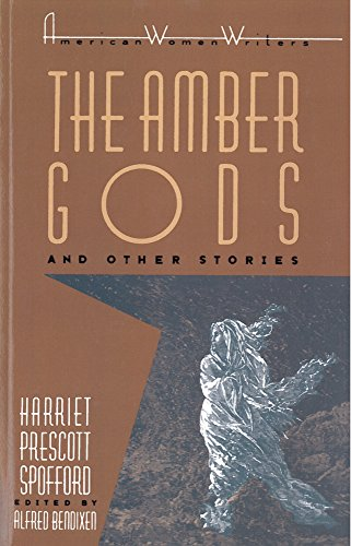 """The Amber Gods"""" and Other Stories by Harriet Prescott Spofford (American Women Writers): ..."""