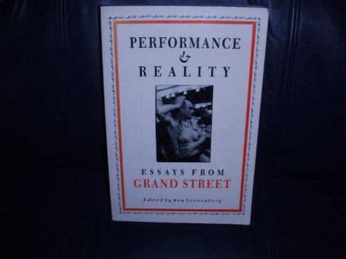 Performance and Reality: Essays from Grand Street.: Sonnenberg, Ben [Ed]