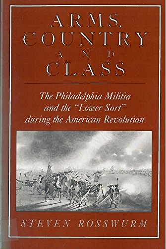 Arms, Country, and Class: The Philadelphia Militia and the Lower Sort during the American ...