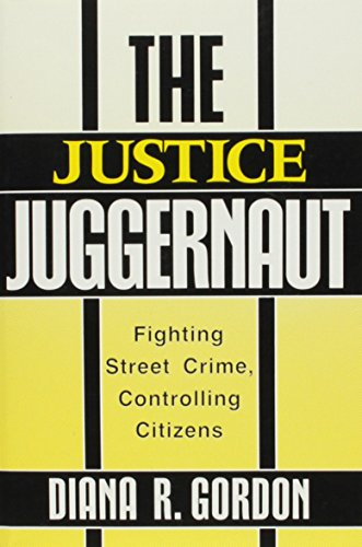 9780813514789: The Justice Juggernaut: Fighting Street Crime, Controlling Citizens (Crime, law, & deviance series)