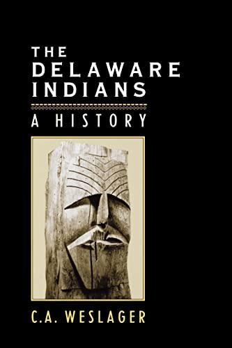 The Delaware Indians: A History: Professor C. A. Weslager