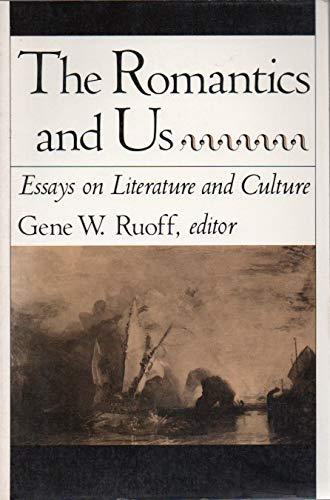 Romantics and Us: Essays on Literature and Culture: Gene W Ruoff