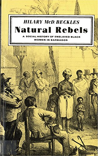 9780813515113: Natural Rebels: A Social History of Enslaved Women in Barbados