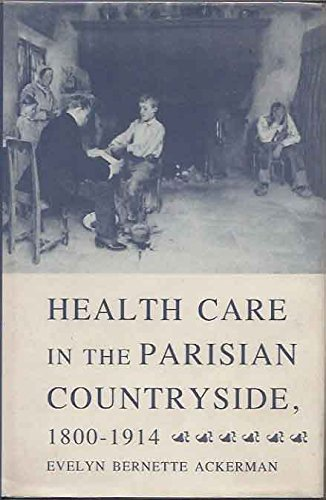 Health Care in the Parisian Countryside, 1800-1914