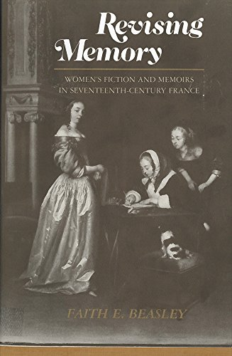 Revising memory : women's fiction and memoirs in seventeenth-century France.: Beasley, Faith E...