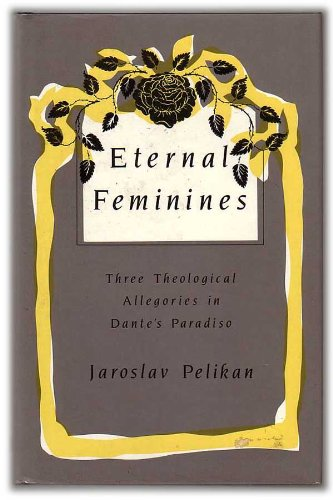 """9780813516028: Eternal Feminines: Three Theological Allegories in Dante's """"Paradiso"""" (Mason Welch Gross Lectureship Series)"""