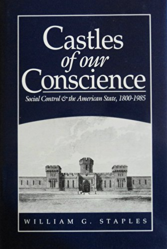 Castles of our concience. Social control & the American state, 1800-1985.: Staples, William G.