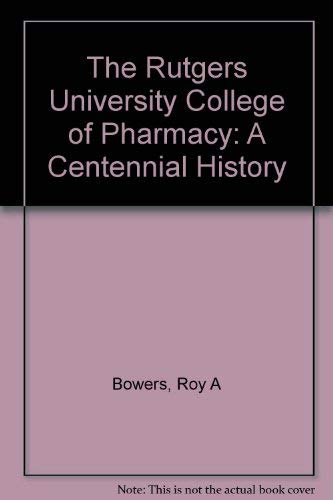 Rutgers Univ Coll Of Pharm: Bowers, Roy A., Cowne, David L.