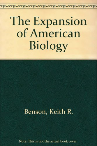 The Expansion of American Biology.: BENSON, Keith R.;