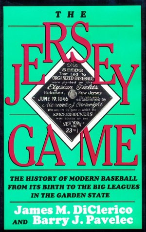 The Jersey Game: The History of Modern Baseball from Its Birth to the Big Leagues in the Garden S...
