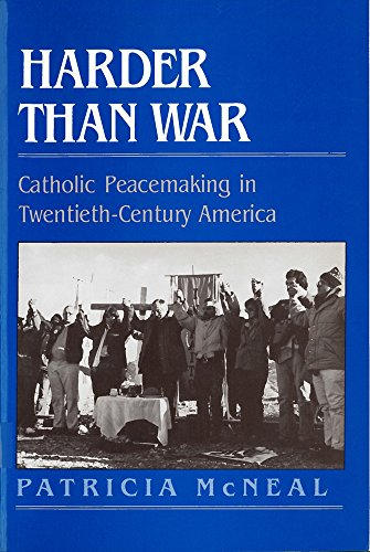 Harder than War Catholic Peacemaking in Twentieth-Century America: Patricia F. McNeal