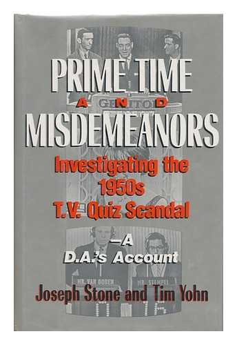 Prime Time and Misdemeanors: Investigating the 1950s TV Quiz Scandal A D.A.'s Account (0813517532) by Stone, Joseph; Yohn, Tim