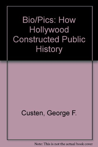 9780813517544: Bio/Pics: How Hollywood Constructed Public History