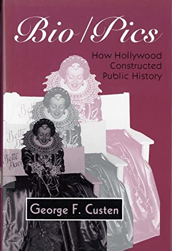 9780813517551: Bio/Pics: How Hollywood Constructed Public History (Studies)