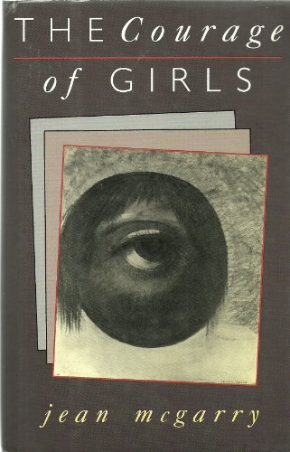 Courage Of Girls (Rutgers Press Fiction): Jean McGarry