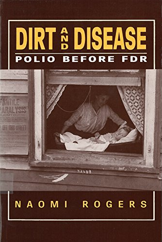 9780813517865: Dirt and Disease: Polio Before FDR (Health and Medicine in American Society)