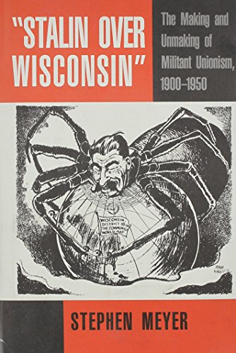 9780813517988: Stalin over Wisconsin: The Making and Unmaking of Militant Unionism, 1900-1950 (Class and Culture Series)