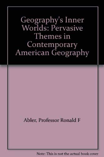 Geography's Inner Worlds: Pervasive Themes in Contemporary: Ronald F. Abler;