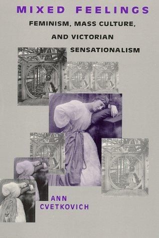 Mixed Feelings: Feminism, Mass Culture, and Victorian Sensationalism: Cvetkovich, Ann