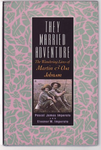 9780813518589: They Married Adventure: The Wandering Lives of Martin and Osa Johnson