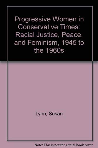 9780813518671: Progressive Women in Conservative Times: Racial Justice, Peace, and Feminism, 1945 to the 1960s