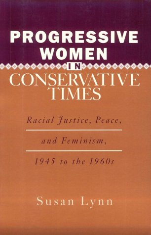 9780813518688: Progressive Women in Conservative Times: Racial Justice, Peace and Feminism, 1945 to the 1960s