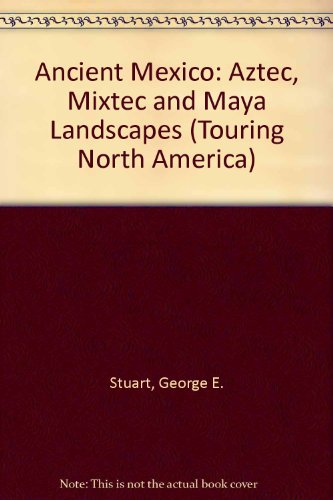 Ancient Mexico: Aztec, Mixtec, and Maya Landscapes