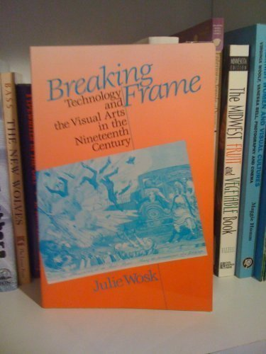 BREAKING FRAME. Technology and the Visual Arts in the Nineteenth Century