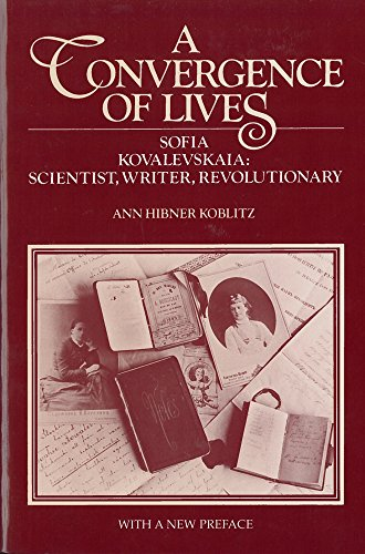 A Convergence of Lives. Sofia Kovalevskaia: Scientist, Writer, Revolutionary
