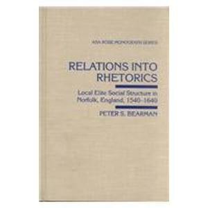 9780813519685: Relations Into Rhetorics: Local Elite Social Structure in Norfolk England, 1540-1840: Local Elite Social Structure in Norfolk, England, 1540-1640 ... Association's Rose Series in Sociology)