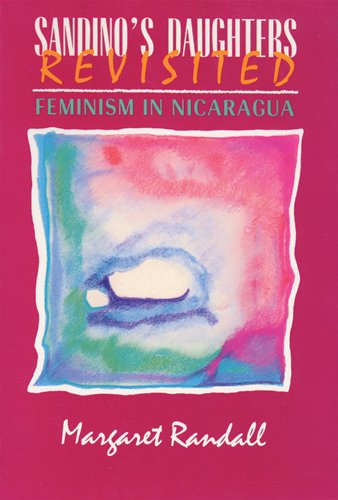 Sandino's Daughters Revisited: Feminism in Nicaragua: Margaret Randall