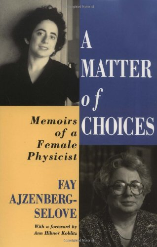 A matter of choices : memoirs of a female physicist.: Ajzenberg-Selove, Fay.