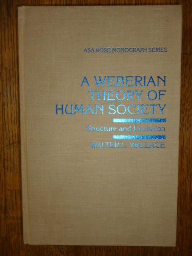9780813520698: A Weberian Theory of Human Society: Structure and Evolution (ARNOLD AND CAROLINE ROSE MONOGRAPH SERIES OF THE AMERICAN SOCIOLOGICAL ASSOCIATION)