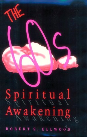 The '60s Spiritual Awakening: Ellwood, Robert S.
