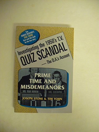 Prime Time and Misdemeanors: Investigating the 1950s TV Quiz Scandal A D.A.'s Account (0813521009) by Stone, Joseph; Yohn, Tim
