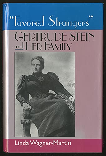 Favored Strangers. Gertrude Stein and her Family.: WAGNER-MARTIN, LINDA.