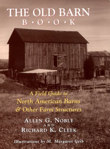 The Old Barn Book : A Field Guide to North American Barns and Other Farm Structures