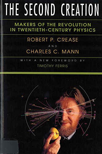 The Second Creation: Makers of the Revolution in Twentieth-Century Physics (0813521777) by Robert P Crease; Charles C Mann