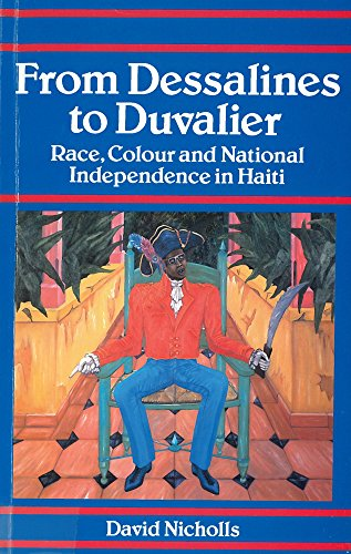 9780813522401: From Dessalines to Duvalier: Race, Colour and National Independence in Haiti