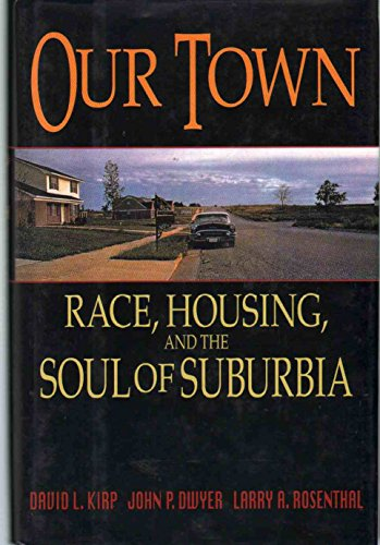 9780813522531: Our Town: Race, Housing, and the Soul of Suburbia