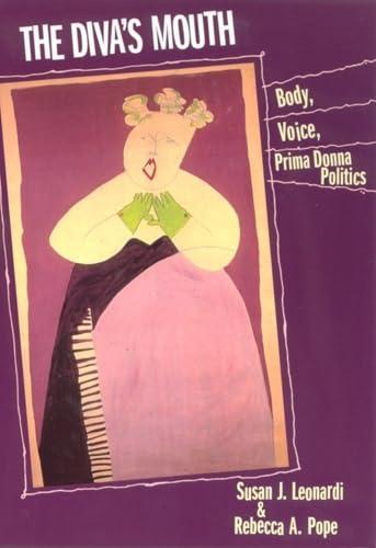 9780813523040: The Diva's Mouth: Body, Voice, and Prima Donna Politics