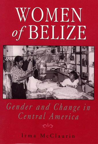 9780813523088: Women of Belize: Gender and Change in Central America