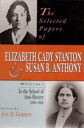 9780813523170: The Selected Papers of Elizabeth Cady Stanton and Susan B. Anthony: In the School of Anti-Slavery, 1840 to 1866: In the School of Anti-slavery, 1840-66 v. 1