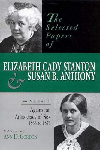 9780813523187: The Selected Papers of Elizabeth Cady Stanton and Susan B. Anthony: Against an Aristocracy of Sex, 1866 to 1873 (Selected Papers of Elizabeth Cady Staton and Susan B. Anthony)
